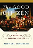 The Good Citizen, Michael Schudson, 1451631626