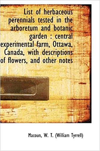 List of herbaceous perennials tested in the arboretum and botanic garden: central experimental farm: Amazon.es: Macoun W. T. (William Tyrrell): Libros en ...