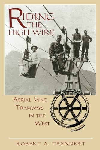 Riding the High Wire: Aerial Mine Tramways in the West pdf epub