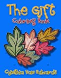 The Gift Coloring Book: 130 Best Selling Adult Coloring Book Pages from Cynthia Van Edwards (The Gift, 1+1, Love is Love, Ice) (Best Selling Coloring Books) (Volume 3)