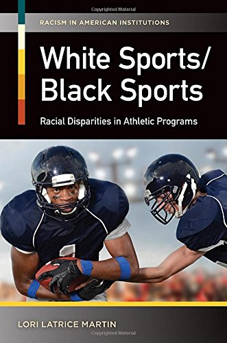Download White Sports/Black Sports: Racial Disparities in Athletic Programs (Racism in American Institutions) pdf epub