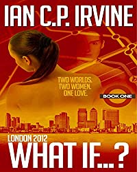 London 2012 : What If? (Book One) (A Romantic Time Travel Thriller): 22nd October 2014 (English Edition)