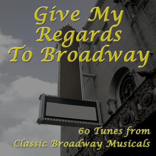 Give My Regards To Broadway: 60 Tunes From Classic Broadway Musicals