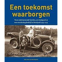 Een Overijsselse familiegeschiedenis (1797-2015): Twee ondernemende families, een landgoed en een verzekeringsbedrijf in Overijssel (1797-2015)