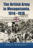 The British Army in Mesopotamia, 1914-1918, Paul Knight, 0786470496