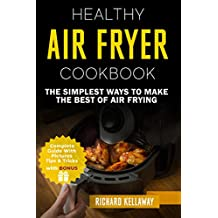 Air Fryer Cookbook: Healthy Air Fryer Cookbook: The Simplest Ways to Make the Best of Air Frying (Air Fryer for All Book 2)