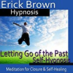 Letting Go of the Past Hypnosis: Meditation for Closure, Hypnosis Self Help, Binaural Beats Nlp |  Erick Brown Hypnosis