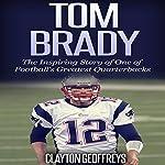 Tom Brady: The Inspiring Story of One of Football's Greatest Quarterbacks: Football Biography Books | Clayton Geoffreys