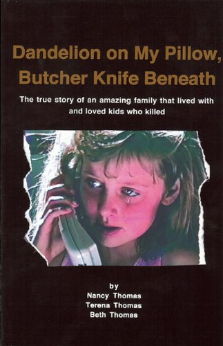 Dandelion on My Pillow, Butcher Knife Beneath: The true story of an amazing family that lived with and loved kids who killed pdf
