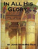 Front cover for the book IN ALL HIS GLORY by John Howard Reid