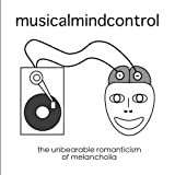 The Unbearable Romanticism of Melancholia by Musical Mind Control