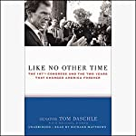 Like No Other Time: The 107th Congress and the Two Years That Changed America Forever | Tom Daschle,Michael D'Orso
