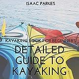 Detailed Guide to Kayaking: Kayaking Book for Beginners