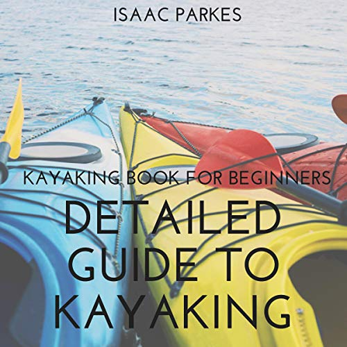 Pdf Outdoors Detailed Guide to Kayaking: Kayaking Book for Beginners
