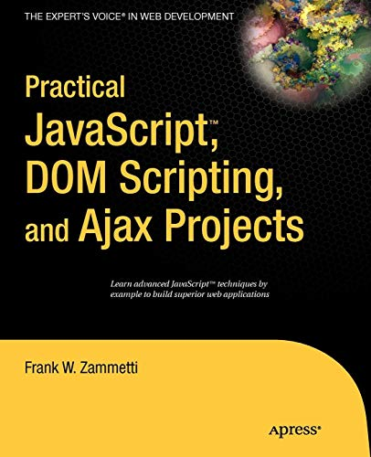 Practical JavaScript, DOM Scripting and Ajax Projects (Practical Javascript Dom Scripting And Ajax Projects)