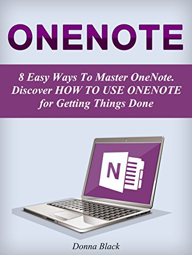 Download OneNote: 8 Easy Ways To Master OneNote. Discover How to Use OneNote for Getting Things Done (onenote, microsoft onenote, onenote 2010) Pdf