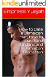 How to Date a Jamaican Man: How to Love and Understand a Jamaican Man