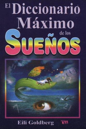Diccionario Maximo de Los Sue?os: The Ultimate Dream Interpretation Dictionary. (Spanish Edition) [Eili Goldberg] (Tapa Blanda)