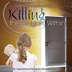 Killing the Dragon Within: An Invitation to Recovery and Forgiveness