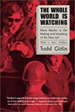 The Whole World Is Watching: Mass Media in the Making and Unmaking of the New Left, With a New Preface