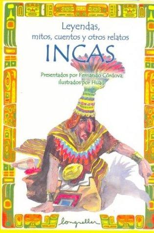 Leyendas, mitos, cuentos y otros relatos Incas / Legends, Myths, Stories and other Incas Narratives (Leyendas, Mitos, Cuentos Y Otros Relatos / ... and Other Narratives) (Spanish Edition) ebook