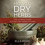 How to Dry Herbs: The Ultimate Guide to Easily Dry Herbs at Home | Ella Marie