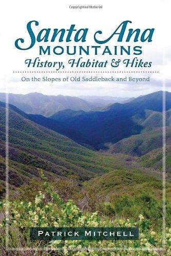 Download Santa Ana Mountains History, Habitat and Hikes:: On the Slopes of Old Saddleback and Beyond pdf epub
