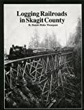 Logging Railroads in Skagit County, Dennis B. Thompson, 0915370069