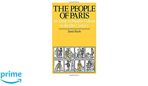 the people of paris an essay in popular culture in the th  the people of paris an essay in popular culture in the 18th century studies on the history of society and culture daniel roche marie evans
