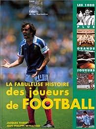 La Fabuleuse Histoire des joueurs du football : les 1000 plus grands joueurs par Jean-Philippe Réthacker