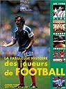 La Fabuleuse Histoire des joueurs du football : les 1000 plus grands joueurs par Thibert