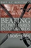 Beating Plowshares into Swords, Paul A. Koistinen, 0700607919