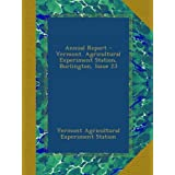Annual Report - Vermont. Agricultural Experiment Station, Burlington, Issue 23