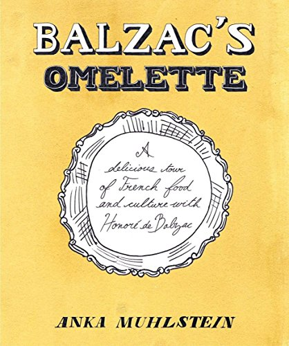 Balzac's Omelette: A Delicious Tour of French Food and Culture with Honore'de Balzac]()