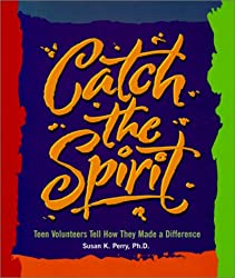 Catch the Spirit: Teen Volunteers Tell How They Made a Difference (Single Title: Social Studies: Teen Issues)