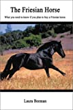 The Friesian Horse, Laura Beeman, 0741406454