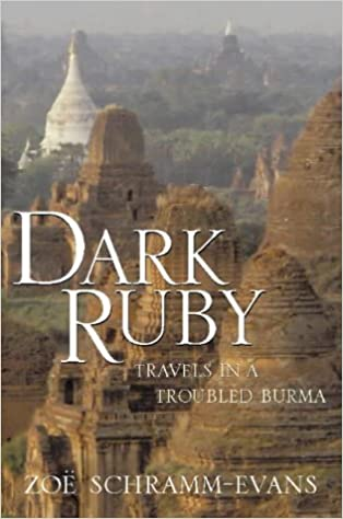 Dark Ruby: Travels in a troubled Burma: Travels in a Troubled Land
