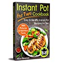 Instant Pot for Two Cookbook: Easy and Healthy Instant Pot Recipes Cookbook for Two (healthy meals for two, instant pot recipes 2018, instant pot recipes healthy, meals for two cookbook)