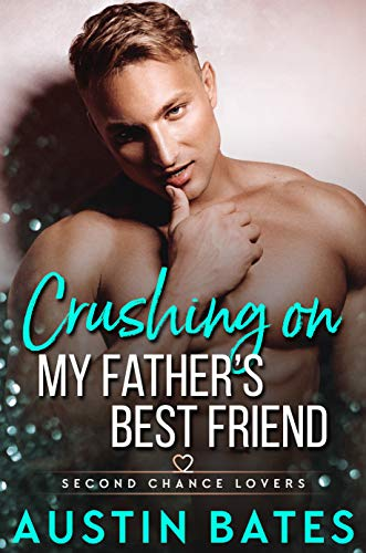 Crushing On My Father's Best Friend (Second Chance Lovers Book 1)