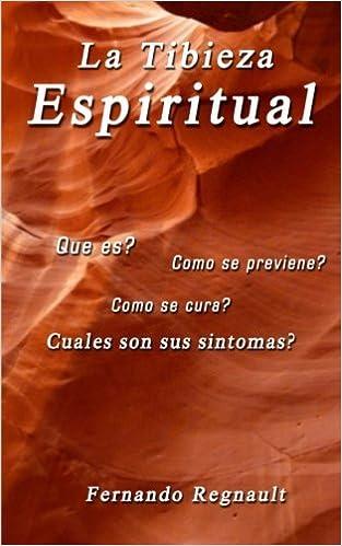 La Tibieza Espiritual: La enfermedad espiritual más comun y menos conocida (Spanish Edition): Sr. Fernando Regnault: 9781492963738: Amazon.com: Books