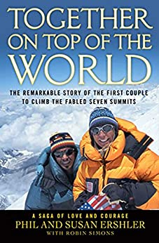 Together on Top of the World: The Remarkable Story of the First Couple to Climb the Fabled Seven Summits by [Ershler, Phil, Simons, Robin, Erschler, Susan]