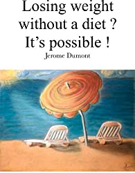 Losing weight without a diet ? It's possible ! (English Edition)