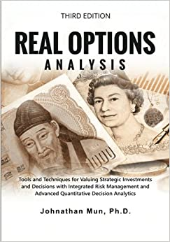 Real Options Analysis (Third Edition): Tools and Techniques for Valuing Strategic Investments and Decisions with Integrated Risk Management and Advanced Quantitative Decision Analytics