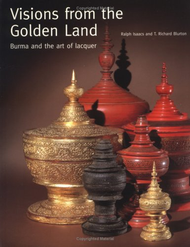 Visions from the Golden Land: Burma and the Art of Lacquer pdf epub