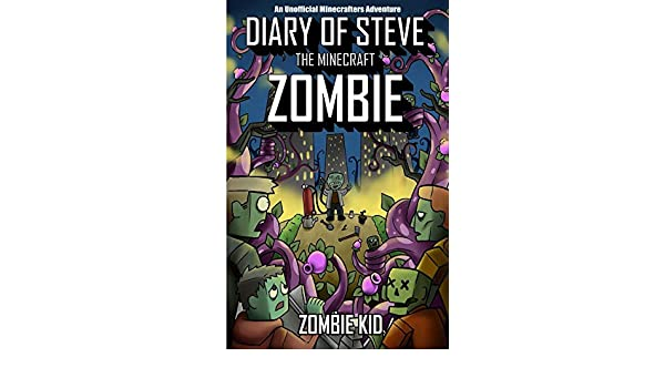 Diary of Steve the Minecraft Zombie (An Unofficial ...