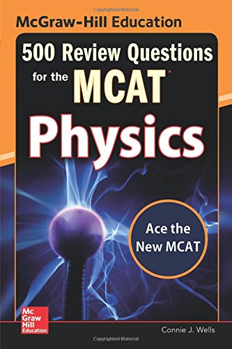 McGraw-Hill Education 500 Review Questions for the MCAT Physics (2nd 2015) [Wells]