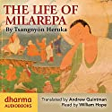 The Life of Milarepa: The Classic Biography of the Eleventh-Century Yogin and Poet – One of the Most Renowned Spiritual Figures in Tibetan Buddhist History Audiobook by Tsangnyön Heruka Narrated by William Hope