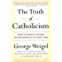 The Truth of Catholicism: Inside the Essential Teachings and Controversies of the Church Today