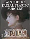 Aesthetic Facial Plastic Surgery : A Multidisciplinary Approach, Romo, T. and Millman, A.L., 3131114312