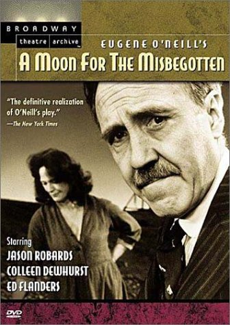 Eugene O'Neill's A Moon for the Misbegotten (Broadway Theatre Archive) by ROBARDS,JASON